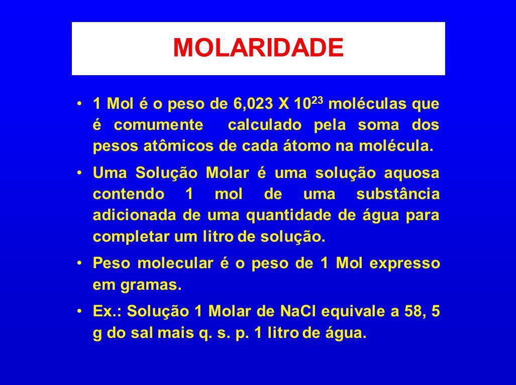 MOLARIDADE 1 Mol é o peso de 6,023 X 10 23 moléculas que é comumente calculado pela soma dos pesos atômicos de cada átomo na molécula. Uma Solução Mol