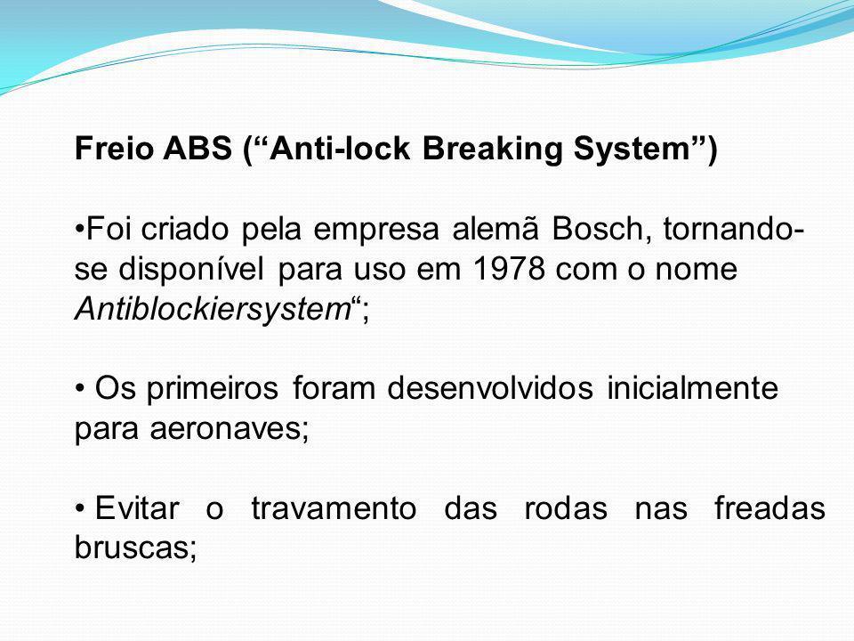 Freio ABS (Anti-lock Breaking System) Foi criado pela empresa alemã Bosch, tornando- se disponível para uso em 1978 com o nome Antiblockiersystem; Os