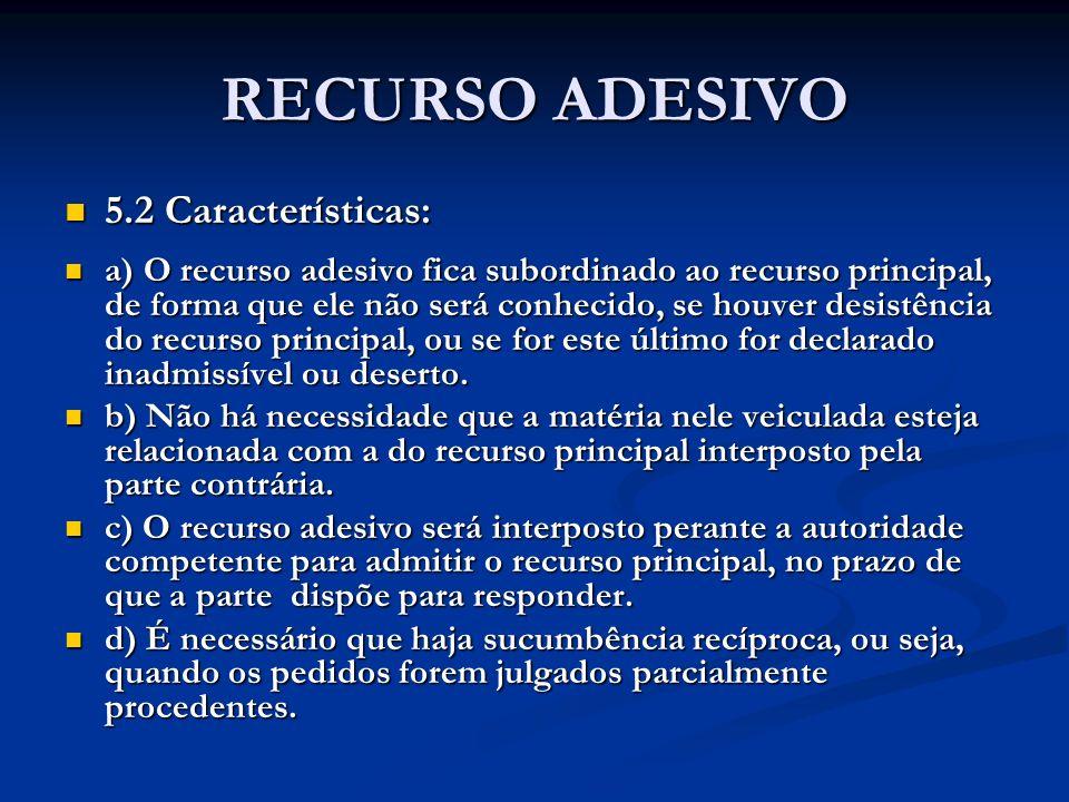 RECURSO ADESIVO 5.2 Características: 5.2 Características: a) O recurso adesivo fica subordinado ao recurso principal, de forma que ele não será conhec