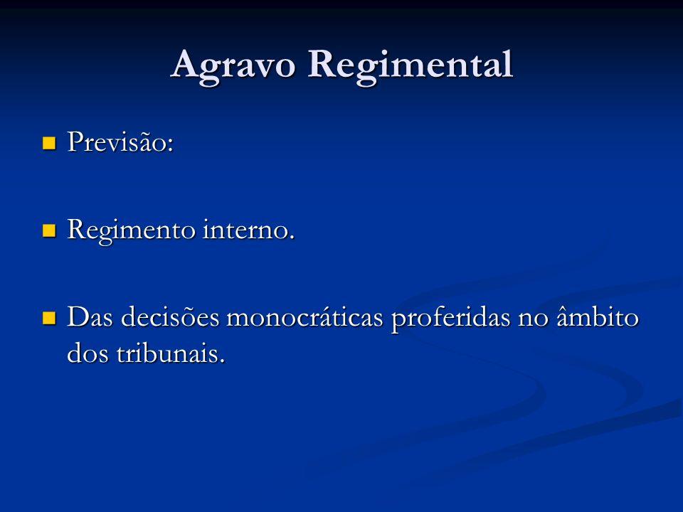 Agravo Regimental Previsão: Previsão: Regimento interno. Regimento interno. Das decisões monocráticas proferidas no âmbito dos tribunais. Das decisões