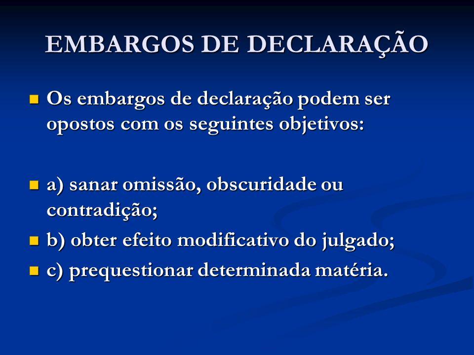 EMBARGOS DE DECLARAÇÃO Os embargos de declaração podem ser opostos com os seguintes objetivos: Os embargos de declaração podem ser opostos com os segu