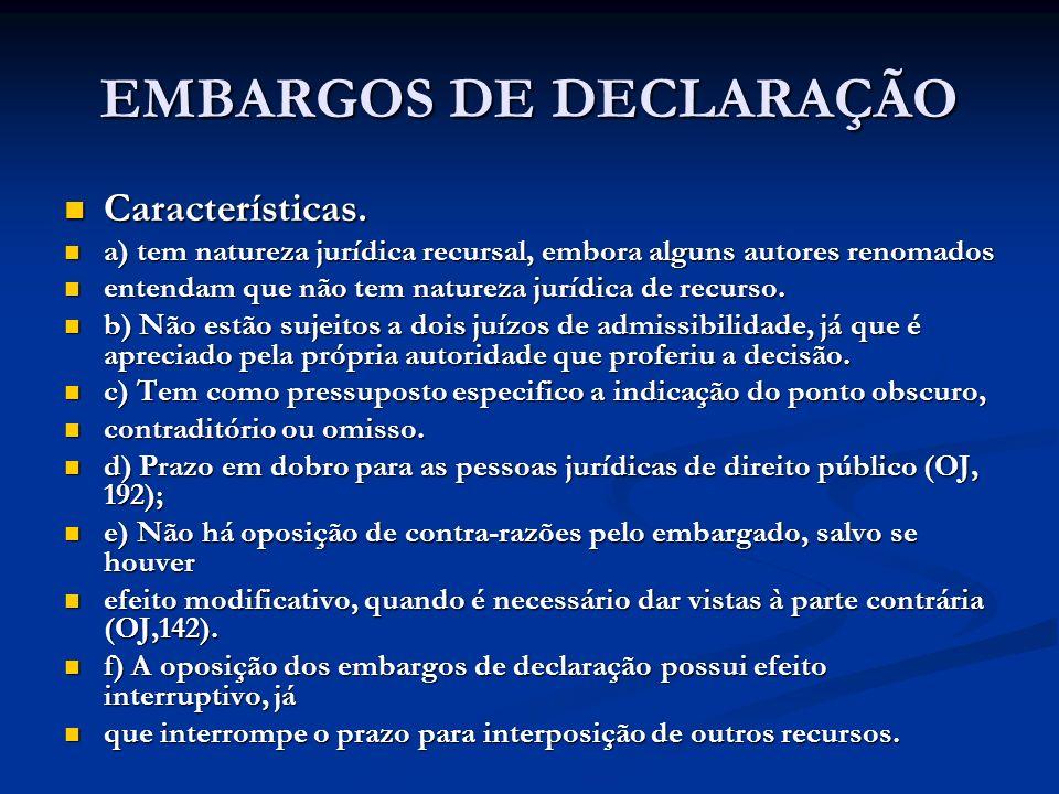 EMBARGOS DE DECLARAÇÃO Características. Características. a) tem natureza jurídica recursal, embora alguns autores renomados a) tem natureza jurídica r