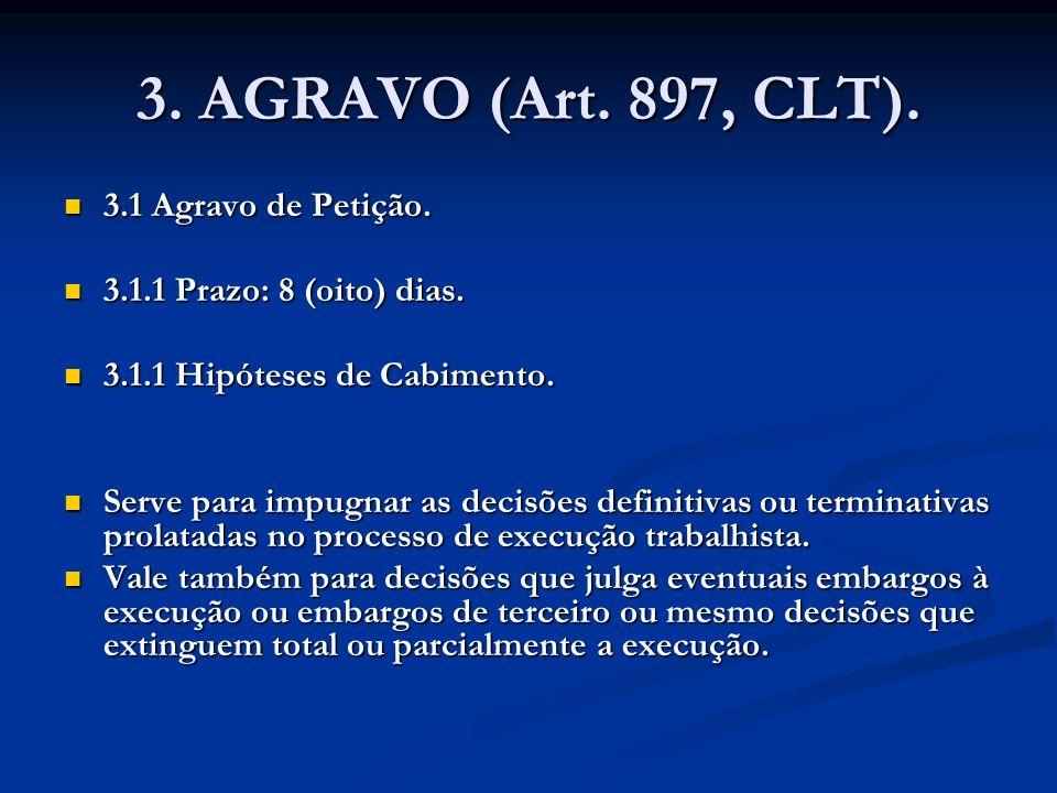 3. AGRAVO (Art. 897, CLT). 3.1 Agravo de Petição. 3.1 Agravo de Petição. 3.1.1 Prazo: 8 (oito) dias. 3.1.1 Prazo: 8 (oito) dias. 3.1.1 Hipóteses de Ca