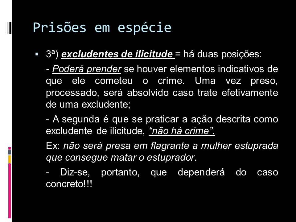 Prisões em espécie 3ª) excludentes de ilicitude = há duas posições: - Poderá prender se houver elementos indicativos de que ele cometeu o crime. Uma v