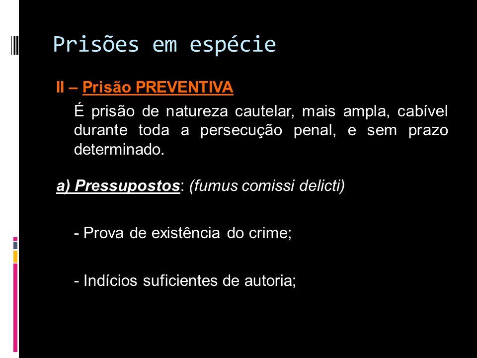Prisões em espécie II – Prisão PREVENTIVA É prisão de natureza cautelar, mais ampla, cabível durante toda a persecução penal, e sem prazo determinado.