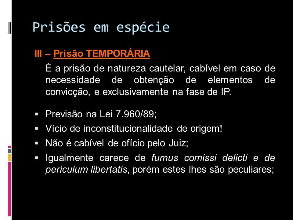 Prisões em espécie III – Prisão TEMPORÁRIA É a prisão de natureza cautelar, cabível em caso de necessidade de obtenção de elementos de convicção, e ex