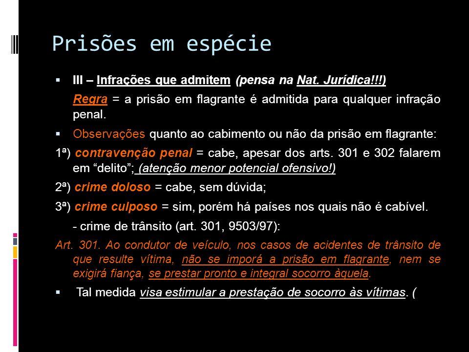 Prisões em espécie III – Infrações que admitem (pensa na Nat. Jurídica!!!) Regra = a prisão em flagrante é admitida para qualquer infração penal. Obse