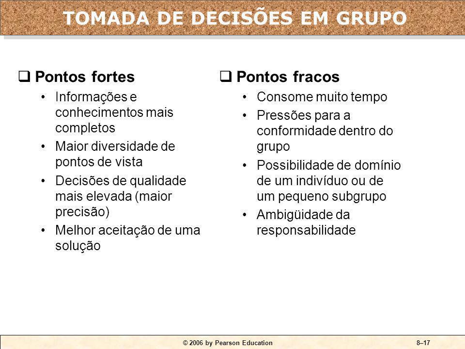 © 2006 by Pearson Education8–16 Medidas para estimular a coesão do grupo: Reduzir o tamanho do grupo. Estimular a concordância sobre os objetivos do g