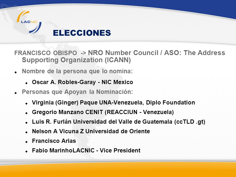 ELECCIONES FRANCISCO OBISPO -> NRO Number Council / ASO: The Address Supporting Organization (ICANN) Nombre de la persona que lo nomina: Oscar A. Robl
