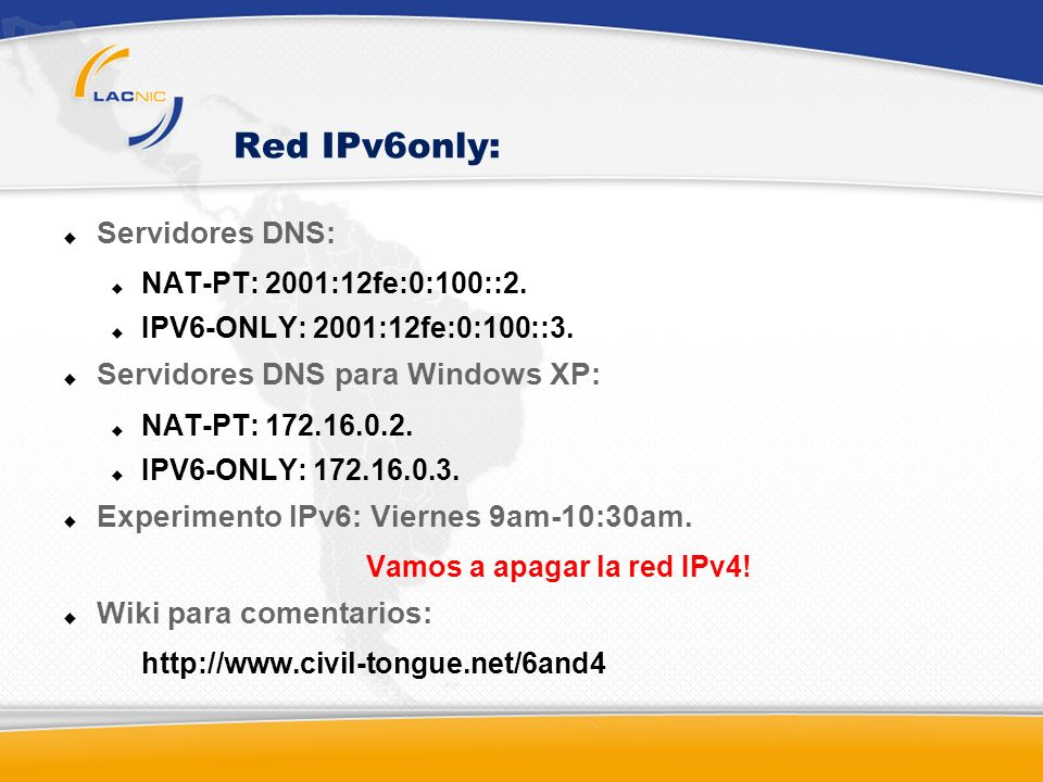 Red IPv6only: Servidores DNS: NAT-PT: 2001:12fe:0:100::2.