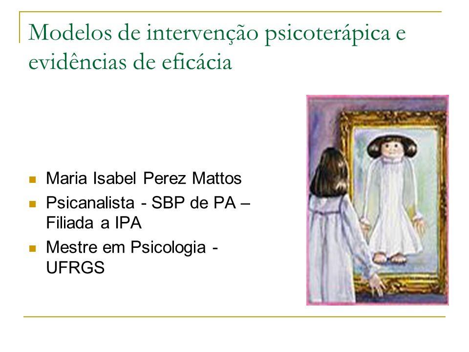 Modelos de intervenção psicoterápica e evidências de eficácia Maria Isabel Perez Mattos Psicanalista - SBP de PA – Filiada a IPA Mestre em Psicologia