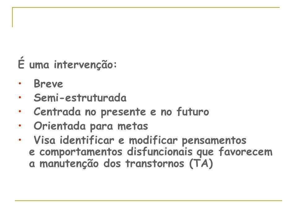 É uma intervenção: Breve Semi-estruturada Centrada no presente e no futuro Orientada para metas Visa identificar e modificar pensamentos e comportamen
