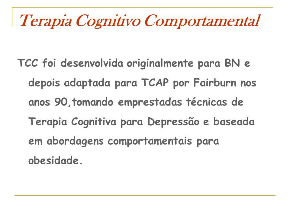 Terapia Cognitivo Comportamental TCC foi desenvolvida originalmente para BN e depois adaptada para TCAP por Fairburn nos anos 90,tomando emprestadas t