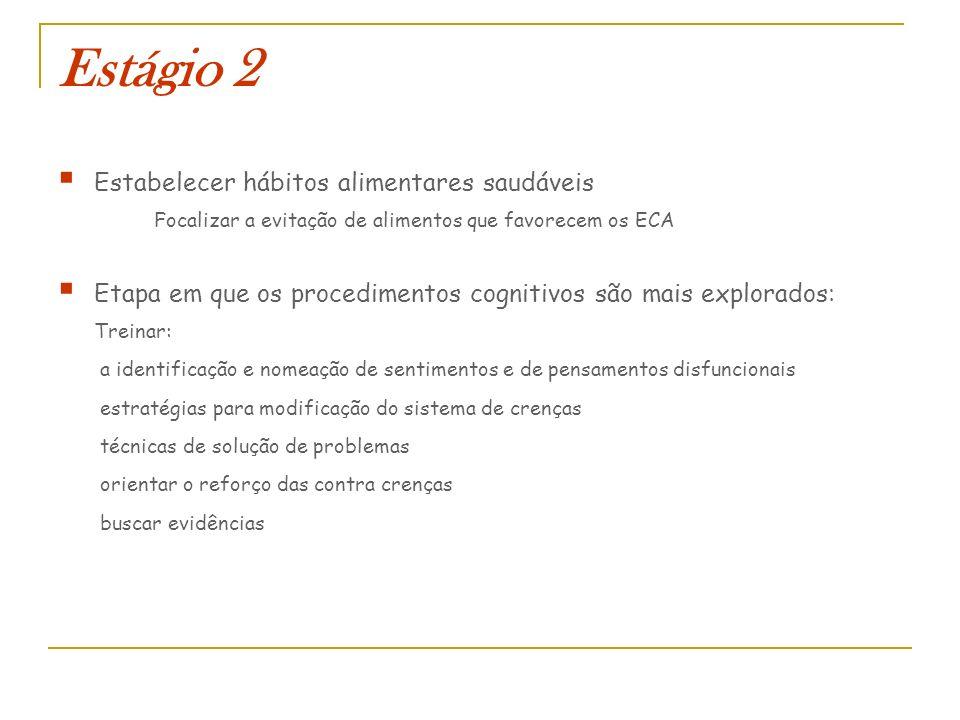 Estágio 2 Estabelecer hábitos alimentares saudáveis Focalizar a evitação de alimentos que favorecem os ECA Etapa em que os procedimentos cognitivos sã