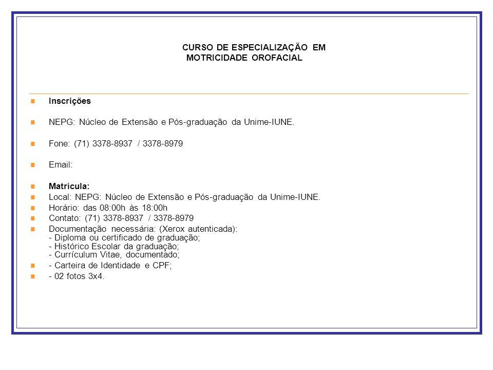 CURSO DE ESPECIALIZAÇÃO EM MOTRICIDADE OROFACIAL Inscrições NEPG: Núcleo de Extensão e Pós-graduação da Unime-IUNE. Fone: (71) 3378-8937 / 3378-8979 E