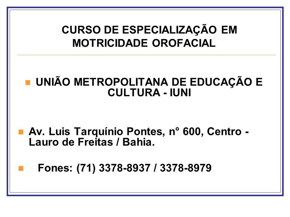 CURSO DE ESPECIALIZAÇÃO EM MOTRICIDADE OROFACIAL UNIÃO METROPOLITANA DE EDUCAÇÃO E CULTURA - IUNI Av. Luis Tarquínio Pontes, n° 600, Centro - Lauro de