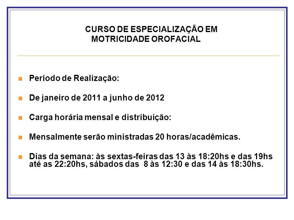 CURSO DE ESPECIALIZAÇÃO EM MOTRICIDADE OROFACIAL Período de Realização: De janeiro de 2011 a junho de 2012 Carga horária mensal e distribuição: Mensal