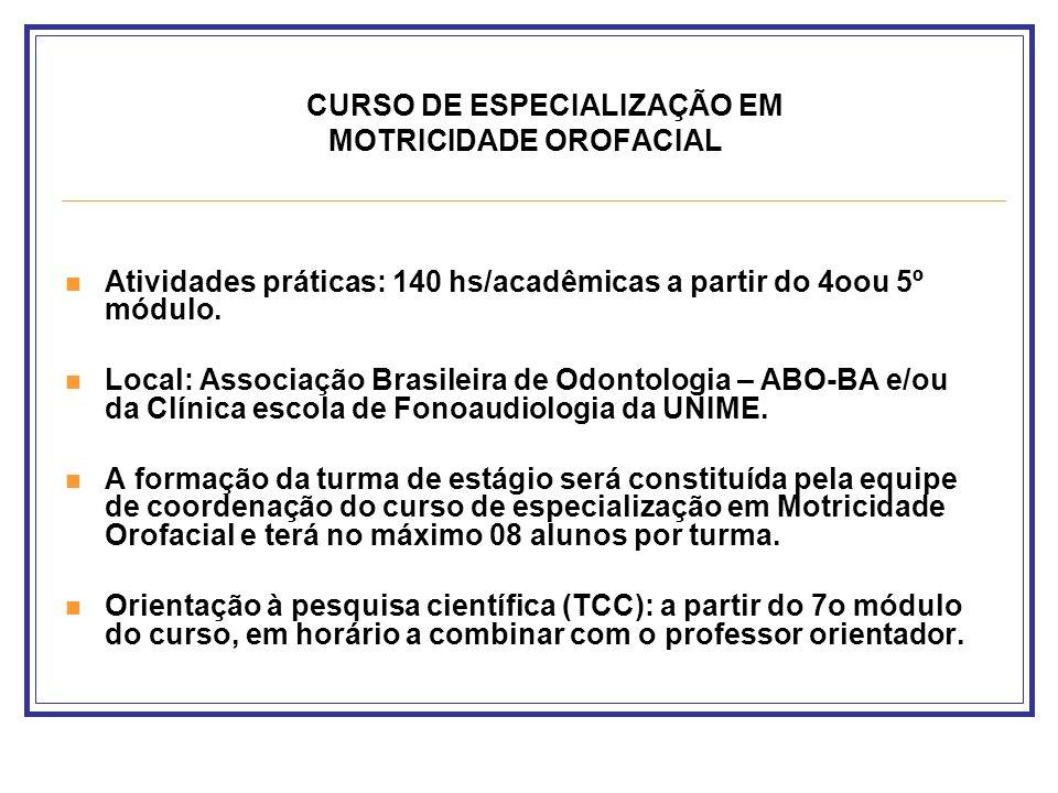 CURSO DE ESPECIALIZAÇÃO EM MOTRICIDADE OROFACIAL Atividades práticas: 140 hs/acadêmicas a partir do 4oou 5º módulo. Local: Associação Brasileira de Od