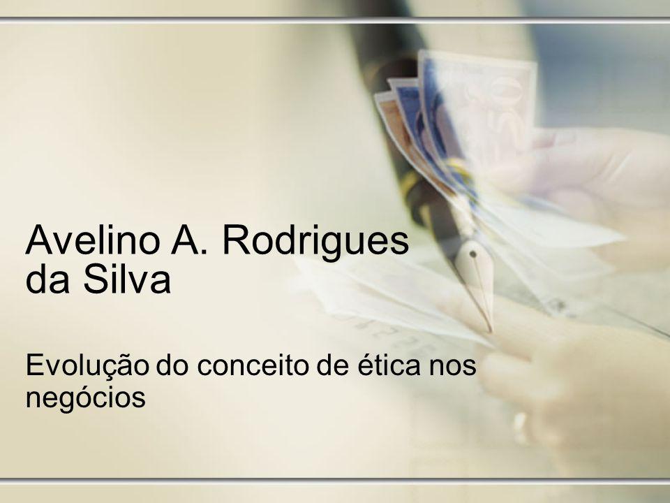 Avelino A. Rodrigues da Silva Evolução do conceito de ética nos negócios