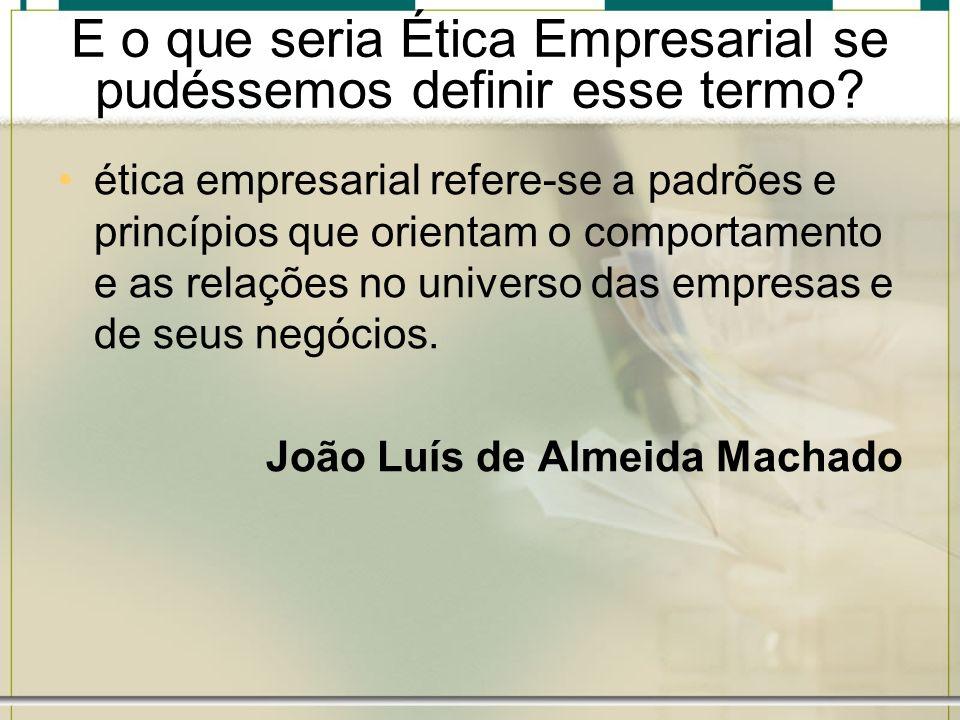 E o que seria Ética Empresarial se pudéssemos definir esse termo? ética empresarial refere-se a padrões e princípios que orientam o comportamento e as