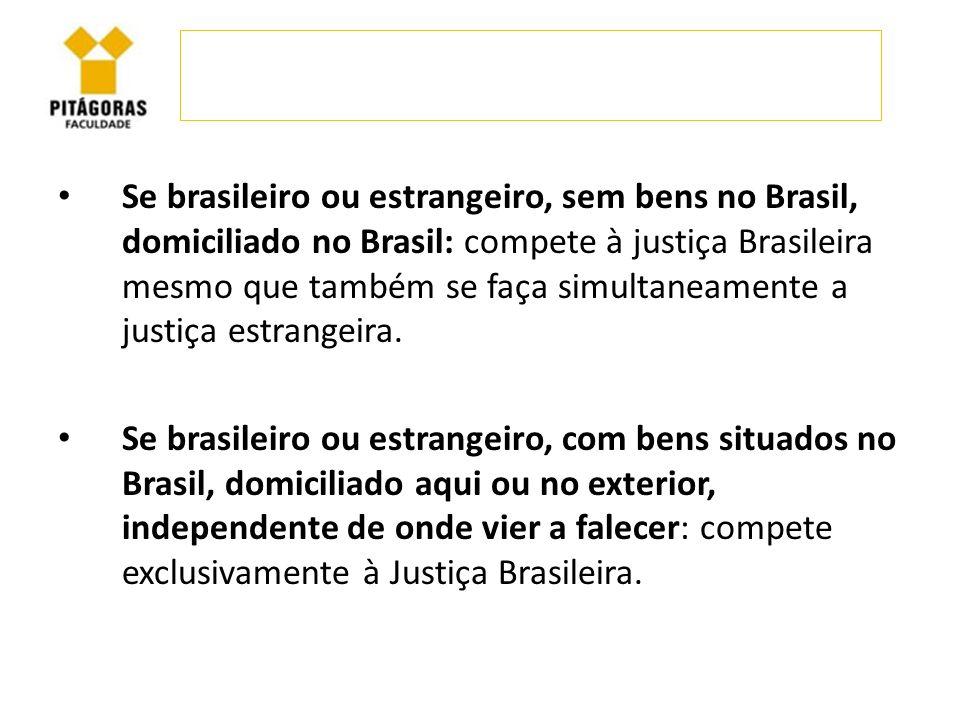 Se brasileiro ou estrangeiro, sem bens no Brasil, domiciliado no Brasil: compete à justiça Brasileira mesmo que também se faça simultaneamente a justi