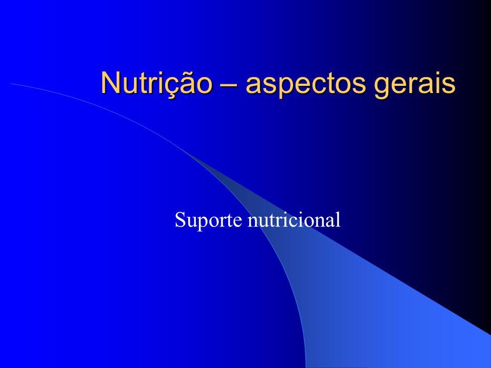 Nutrição enteral Trato gastrointestinal íntegro (preserva a função do intestino e órgãos anexos) Feita por sonda (enteral, gastrostomia ou jejunostomia)