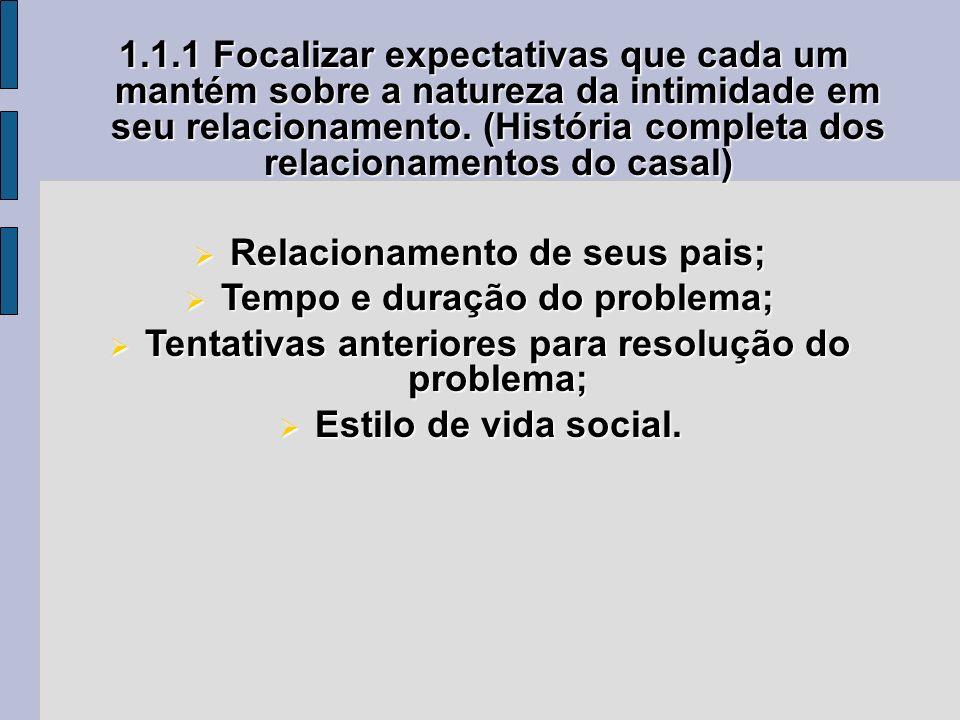1.1.1 Focalizar expectativas que cada um mantém sobre a natureza da intimidade em seu relacionamento. (História completa dos relacionamentos do casal)