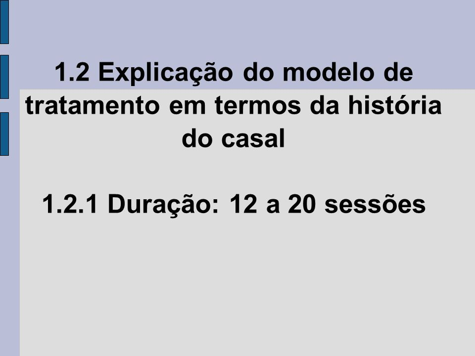 1.2 Explicação do modelo de tratamento em termos da história do casal 1.2.1 Duração: 12 a 20 sessões