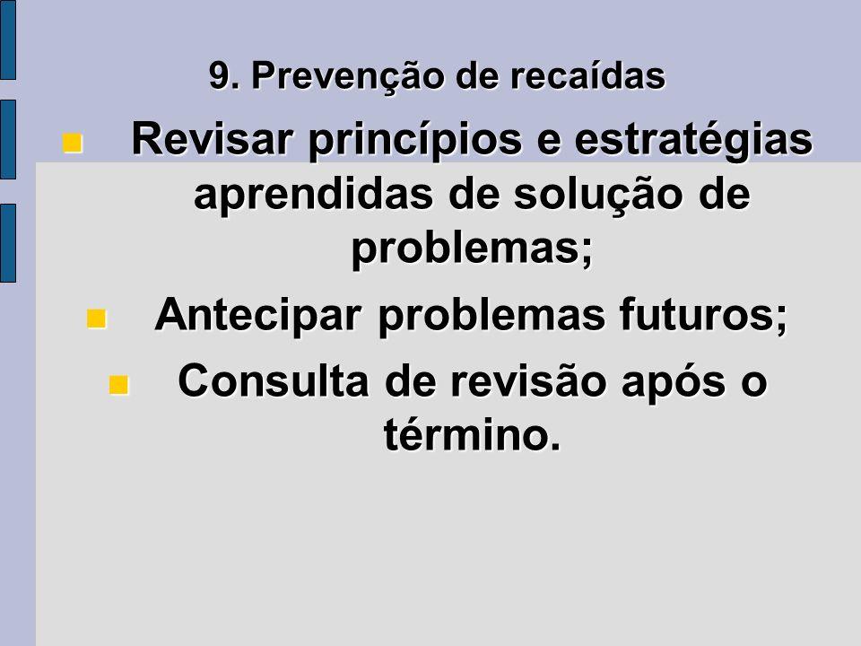 9. Prevenção de recaídas Revisar princípios e estratégias aprendidas de solução de problemas; Revisar princípios e estratégias aprendidas de solução d