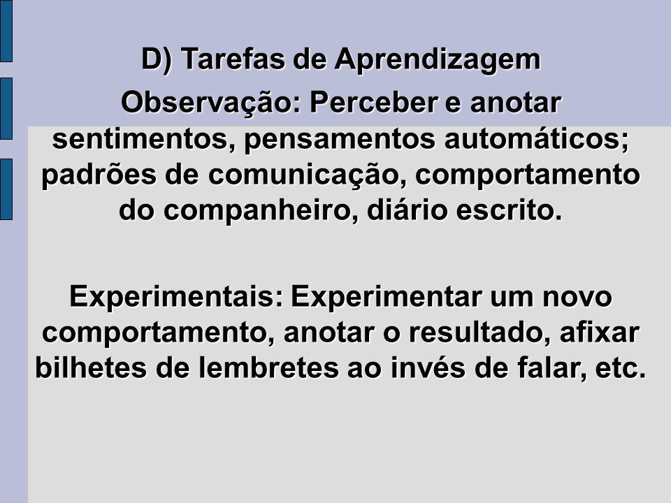 D) Tarefas de Aprendizagem Observação: Perceber e anotar sentimentos, pensamentos automáticos; padrões de comunicação, comportamento do companheiro, d