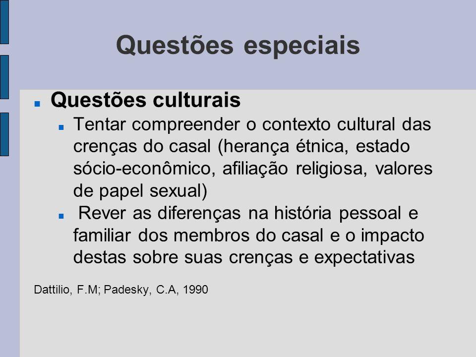 Questões especiais Questões culturais Tentar compreender o contexto cultural das crenças do casal (herança étnica, estado sócio-econômico, afiliação r
