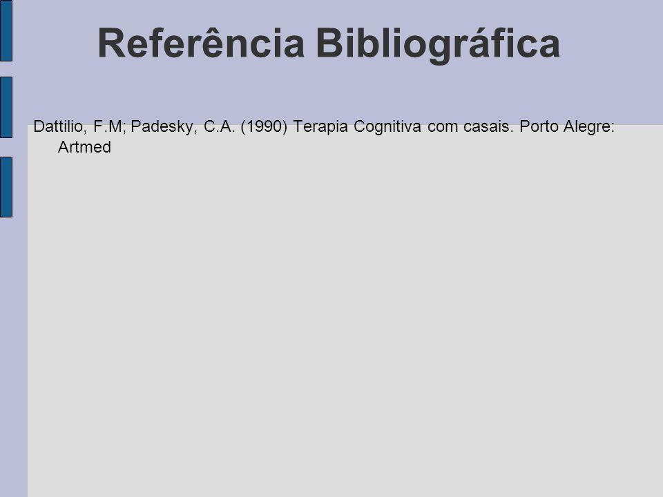 Referência Bibliográfica Dattilio, F.M; Padesky, C.A. (1990) Terapia Cognitiva com casais. Porto Alegre: Artmed