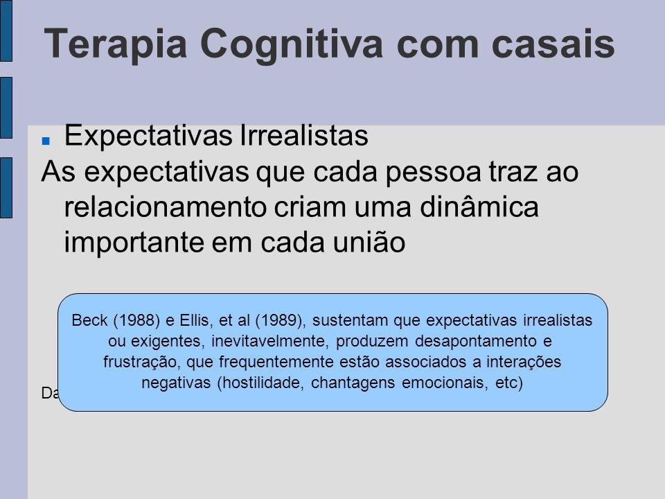 Terapia Cognitiva com casais Expectativas Irrealistas As expectativas que cada pessoa traz ao relacionamento criam uma dinâmica importante em cada uni