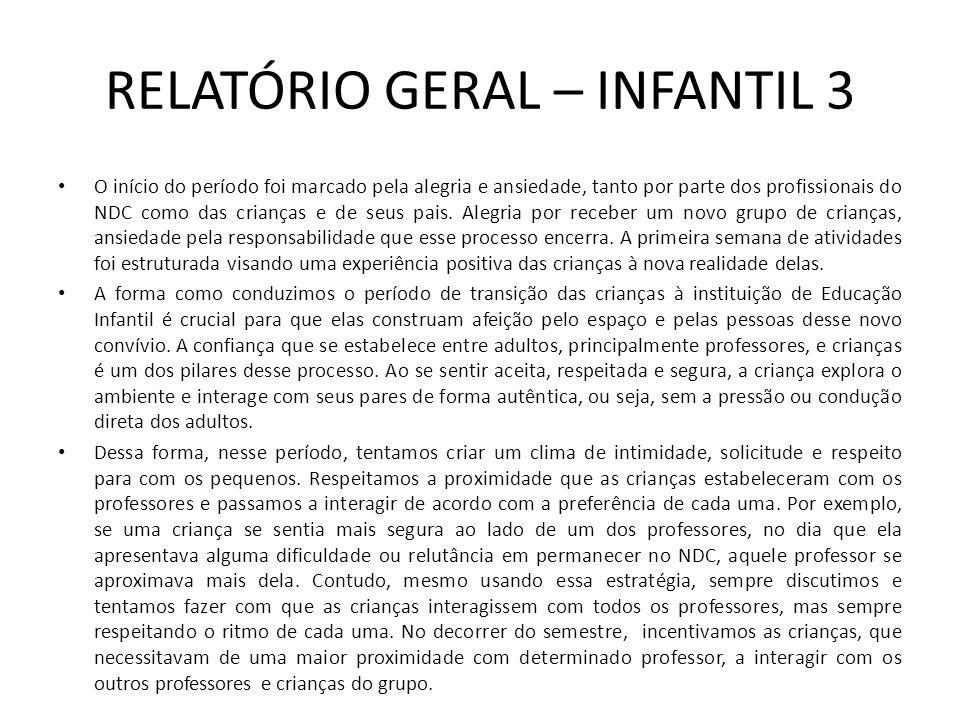 RELATÓRIO GERAL – INFANTIL 3 Durante a primeira semana, visando que a transição da casa à escola fosse a menos traumática possível, dividimos o grupo em dois.