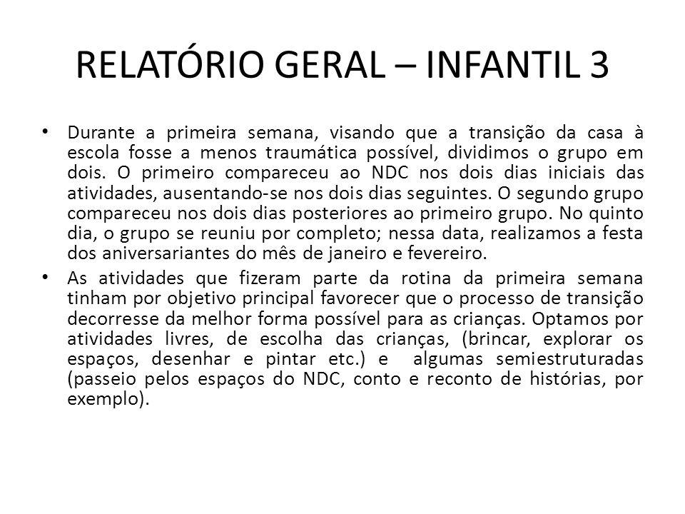 RELATÓRIO GERAL – INFANTIL 3 Nessa faixa etária, a criança tem a necessidade de se movimentar e de explorar as possibilidades e limitações do próprio corpo.