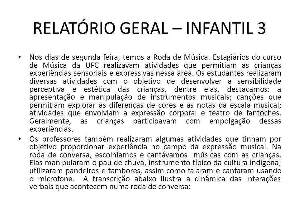 RELATÓRIO GERAL – INFANTIL 3 No que tange às atividades que permitiram às crianças experimentar diversas formas de expressão gestual, verbal, plástica, dramática e musical (DCNEI, 2009, Art.
