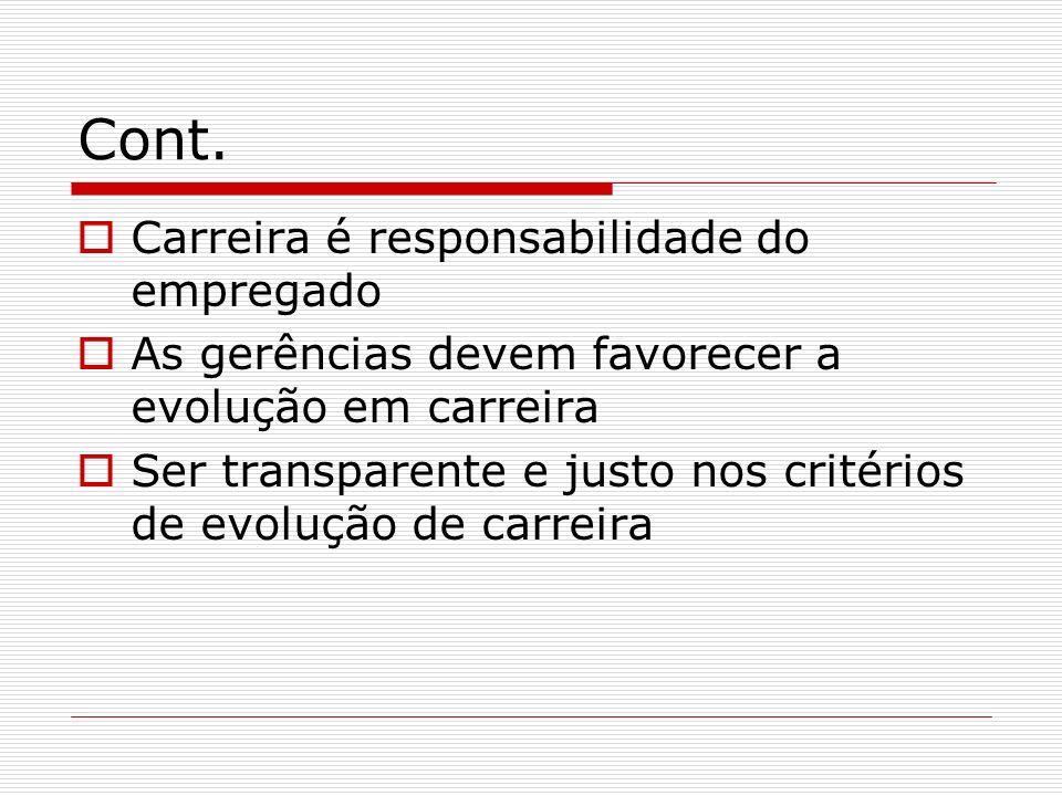 Cont. Carreira é responsabilidade do empregado As gerências devem favorecer a evolução em carreira Ser transparente e justo nos critérios de evolução