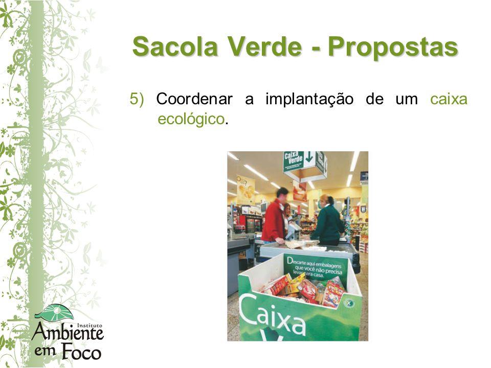 Sacola Verde - Propostas 5) Coordenar a implantação de um caixa ecológico.