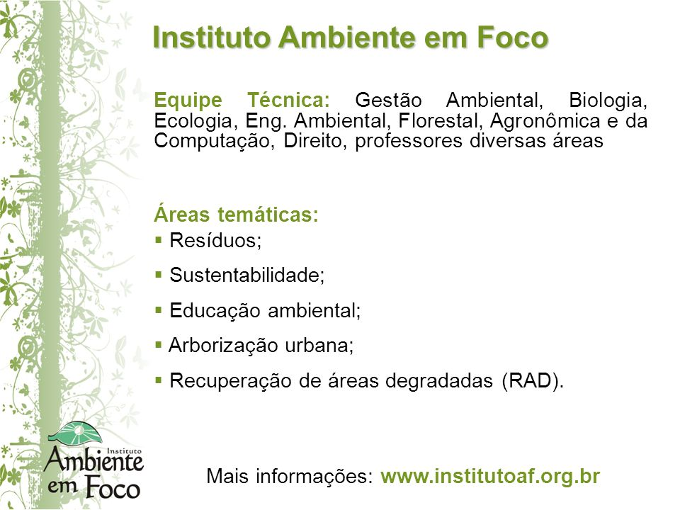 Instituto Ambiente em Foco Equipe Técnica: Gestão Ambiental, Biologia, Ecologia, Eng. Ambiental, Florestal, Agronômica e da Computação, Direito, profe