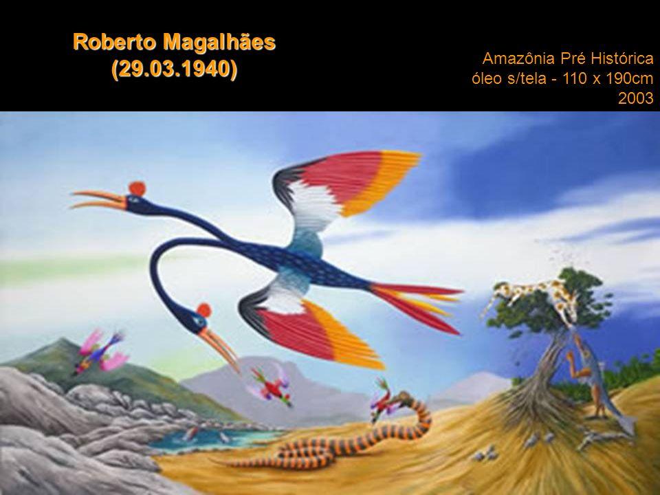 Amazônia Pré Histórica óleo s/tela - 110 x 190cm 2003 Roberto Magalhães (29.03.1940)