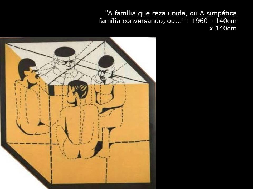 A família que reza unida, ou A simpática família conversando, ou... - 1960 - 140cm x 140cm
