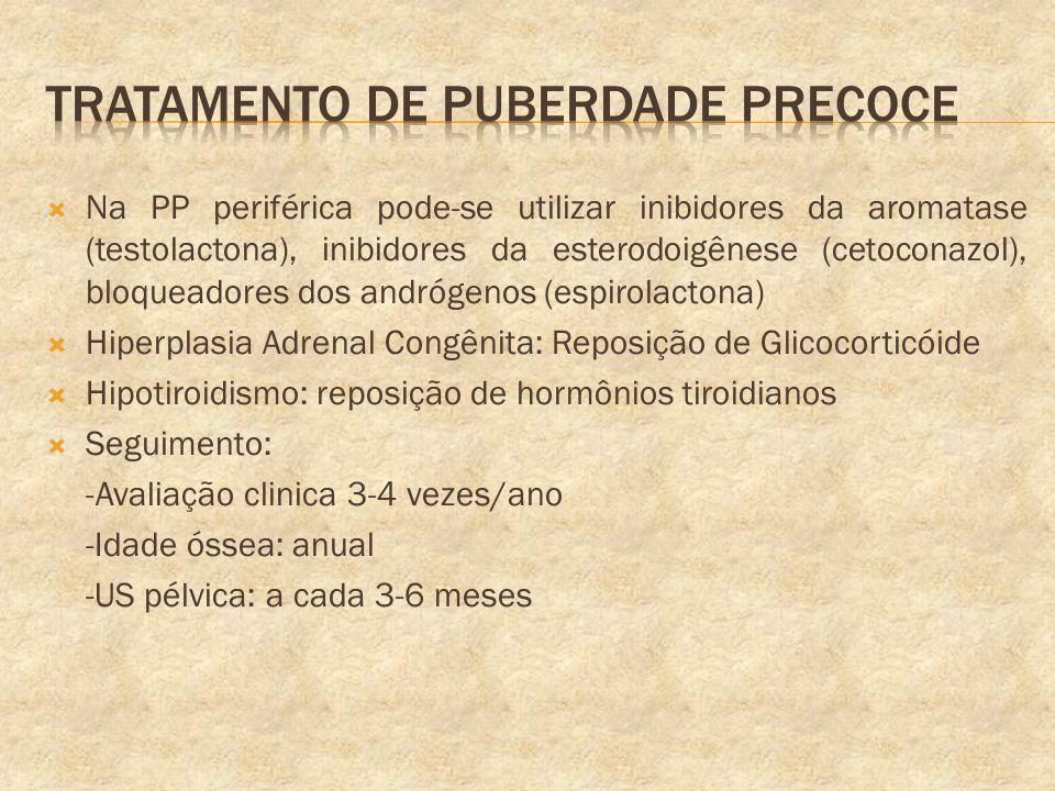 Na PP periférica pode-se utilizar inibidores da aromatase (testolactona), inibidores da esterodoigênese (cetoconazol), bloqueadores dos andrógenos (es