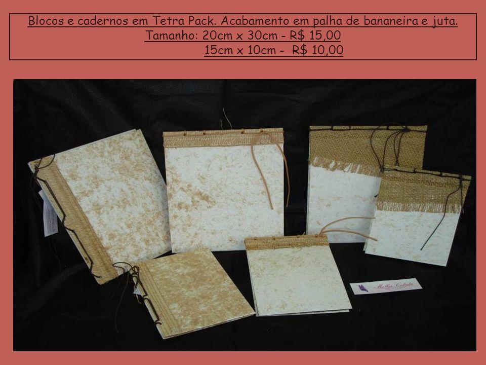 Blocos e cadernos em Tetra Pack. Acabamento em palha de bananeira e juta. Tamanho: 20cm x 30cm - R$ 15,00 15cm x 10cm - R$ 10,00