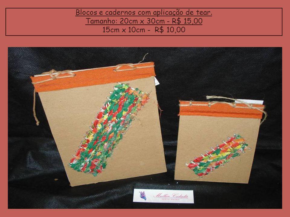 Blocos e cadernos com aplicação de tear. Tamanho: 20cm x 30cm - R$ 15,00 15cm x 10cm - R$ 10,00