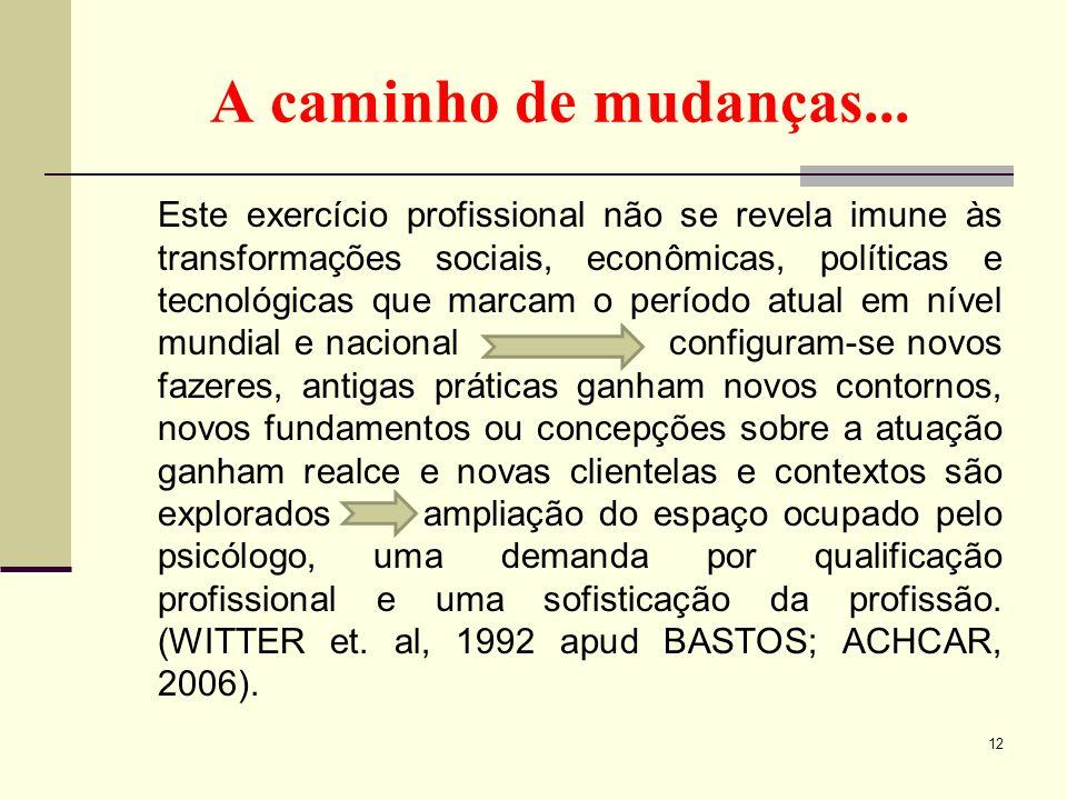 A caminho de mudanças... Este exercício profissional não se revela imune às transformações sociais, econômicas, políticas e tecnológicas que marcam o
