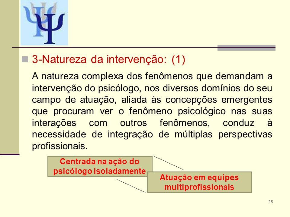 3-Natureza da intervenção: (1) A natureza complexa dos fenômenos que demandam a intervenção do psicólogo, nos diversos domínios do seu campo de atuaçã