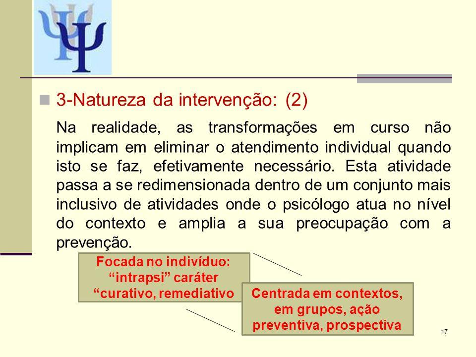3-Natureza da intervenção: (2) Na realidade, as transformações em curso não implicam em eliminar o atendimento individual quando isto se faz, efetivam
