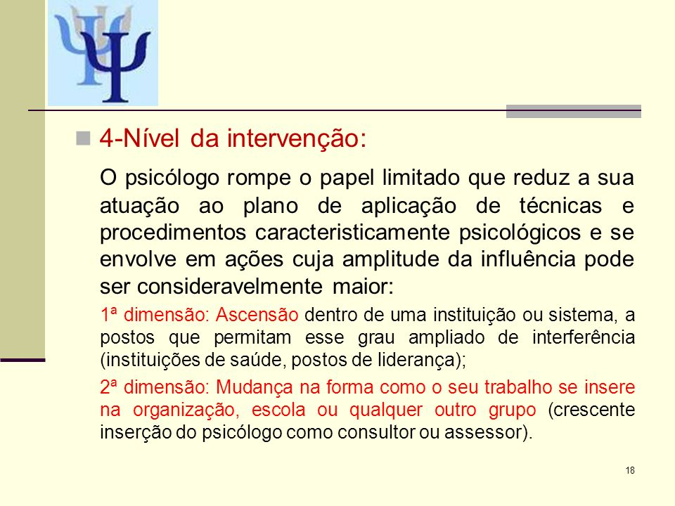 4-Nível da intervenção: O psicólogo rompe o papel limitado que reduz a sua atuação ao plano de aplicação de técnicas e procedimentos caracteristicamen