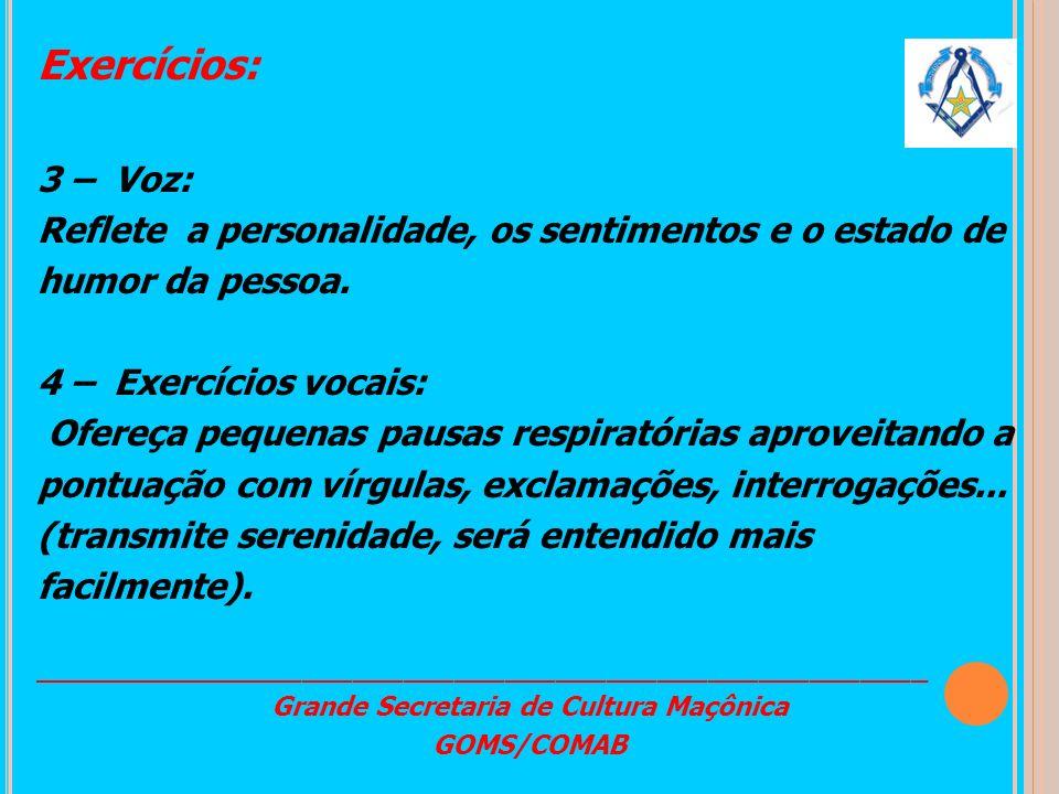 Exercícios: 3 – Voz: Reflete a personalidade, os sentimentos e o estado de humor da pessoa. 4 – Exercícios vocais: Ofereça pequenas pausas respiratóri