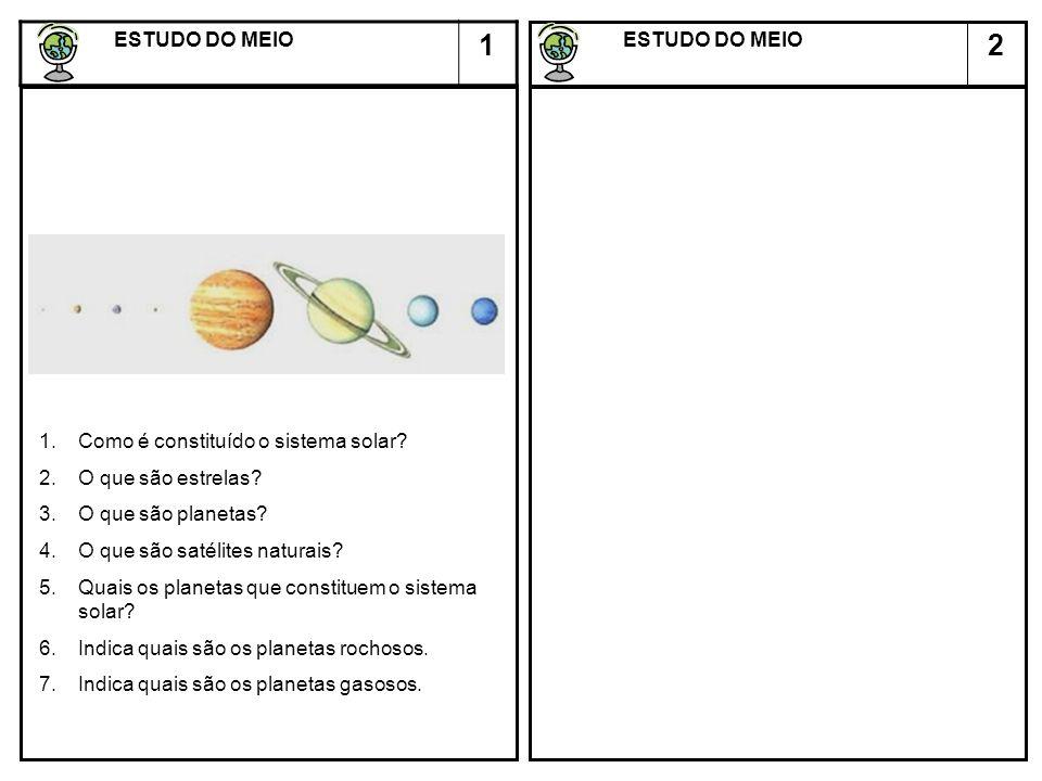 2 ESTUDO DO MEIO ESTUDO DO MEIO 1 1.Como é constituído o sistema solar? 2.O que são estrelas? 3.O que são planetas? 4.O que são satélites naturais? 5.